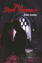 The Dark Romance by Ankit Gusain