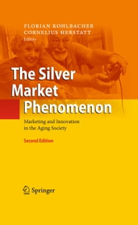 The Silver Market Phenomenon: Marketing and Innovation in the Aging Society