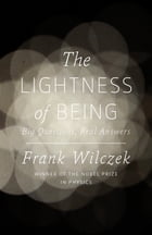 The Lightness of Being: Big Questions, Real Answers by Frank Wilczek