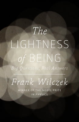 Book The Lightness of Being: Big Questions, Real Answers by Frank Wilczek