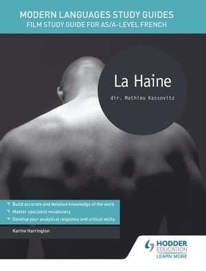 Modern Languages Study Guides: La haine Film Study Guide for AS/A-level French