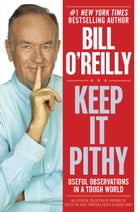 Keep It Pithy: Useful Observations in a Tough World by Bill O'Reilly