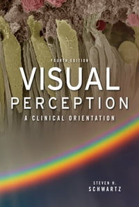 Visual Perception: A Clinical Orientation, Fourth Edition: A Clinical Orientation, Fourth Edition