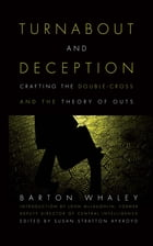 Turnabout and Deception: Crafting the Double-Cross and the Theory of Outs by Barton Whaley