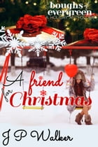 A Friend for Christmas by J P Walker