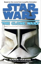 The Clone Wars: Star Wars by Karen Traviss