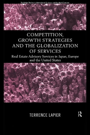 Competition,  Growth Strategies and the Globalization of Services Real Estate Advisory Services in Japan,  Europe and the US