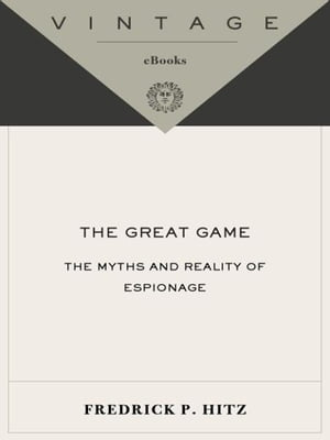 The Great Game The Myths and Reality of Espionage