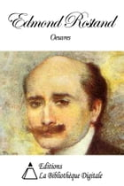 Oeuvres de Edmond Rostand by Edmond Rostand