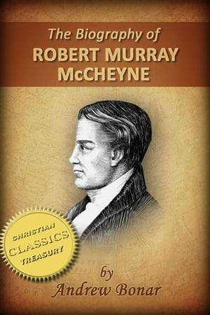 The Biography of Robert Murray McCheyne (Illustrated)