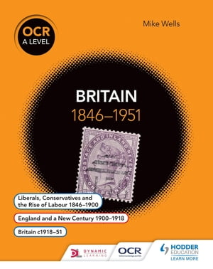 OCR A Level History: Britain 1846-1951