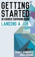 Getting Started in Church Communication: Landing a Job by Kevin D. Hendricks