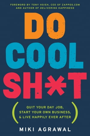 Do Cool Sh*t Quit Your Day Job,  Start Your Own Business,  and Live Happily Ever After