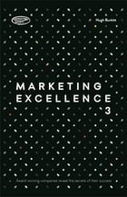 Marketing Excellence 3: Award-winning Companies Reveal the Secrets of Their Success
