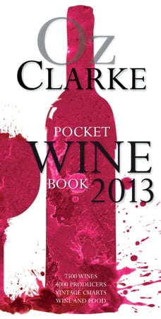 Oz Clarke Pocket Wine Book 2013: 7500 Wines, 4000 Producers, Vintage Charts, Wine and Food