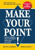 Make Your Point!: Speak clearly and concisely anyplace anytime. by Kevin Carroll & Bob Elliott