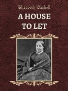 A HOUSE TO LET by Elizabeth Gaskell
