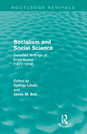 Socialism and Social Science (Routledge Revivals) Selected Writings of Ervin Szab� (1877-1918)