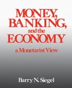 Money, Banking, and the Economy: A Monetarist View