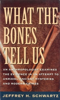 What the Bones Tell Us: An Anthropologist Examines the Evidence in an Attempt to Unravel Ancient…