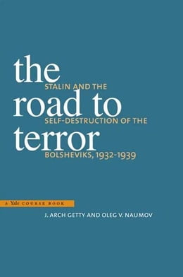 Book The Road to Terror: Stalin and the Self-Destruction of the Bolsheviks, 1932-39, Updated and… by J. Arch Getty