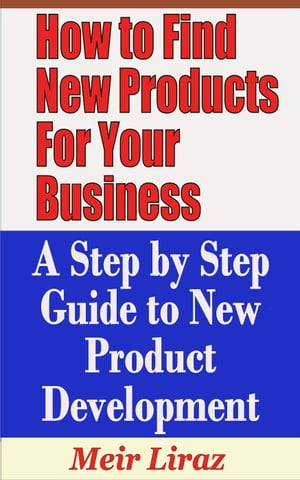 How to Find New Products for Your Business: A Step by Step Guide to New Product Development Small Business Management
