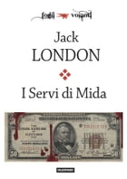 I Servi di Mida e altre storie by Jack London