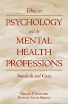 Ethics in Psychology and the Mental Health Professions : Standards and Cases: Standards and Cases by Gerald P. Koocher;Patricia Keith-Spiegel