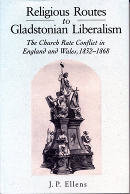 Book Religious Routes to Gladstonian Liberalism: The Church Rate Conflict in England and Wales 1852–1868 by Jacob Ellens