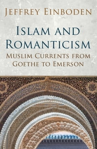 Islam and Romanticism: Muslim Currents from Goethe to Emerson