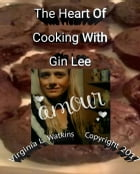 The Heart Of Cooking With Gin Lee by Virginia L. Watkins