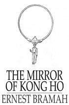 The Mirror of Kong Ho by Ernest Bramah