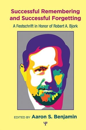 Successful Remembering and Successful Forgetting A Festschrift in Honor of Robert A. Bjork