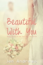 Beautiful With You by Jen Andrews