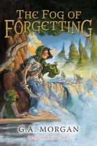 The Fog of Forgetting by G.a. Morgan