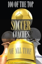 100 of the Top Soccer Coaches of All Time by alex trostanetskiy