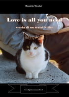 Love is all you need: storia di un serial killer by Daniela Nicolai