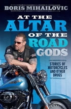 At the Altar of the Road Gods by Boris Mihailovic