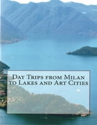 Day Trips from Milan to Lakes and Art Cities by Enrico Massetti