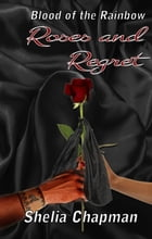 Roses and Regret: Blood of the Rainbow II by Shelia Chapman