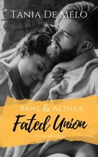 Bane & Althea - Fated Union: The Adair Series, #4 by TANIA DE MELO