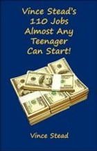 Vince Stead's 110 Jobs Almost Any Teenager Can Start! by Vince Stead