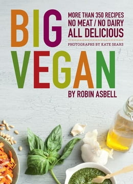Book Big Vegan: More than 350 Recipes No Meat/No Dairy All Delicious by Robin Asbell