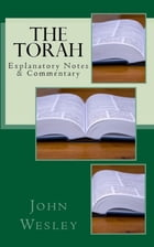 The Torah: Explanatory Notes & Commentary by John Wesley