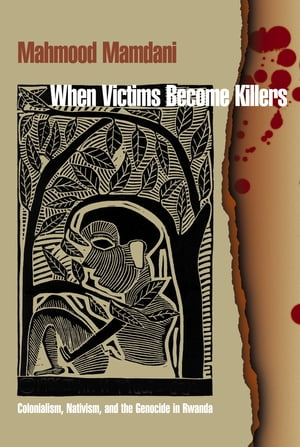 When Victims Become Killers Colonialism,  Nativism,  and the Genocide in Rwanda