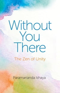 Without You There: The Zen of Unity