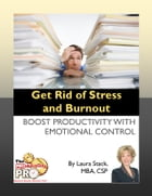 Get Rid of Stress and Burnout: Boost Productivity with Emotional Control by Laura Stack