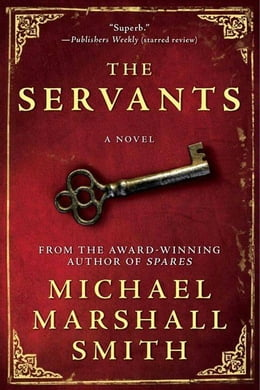 Book The Servants by Michael Marshall Smith
