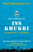 The Sinking of INS Khukri: Survivor's Stories by Major General Ian Cardozo