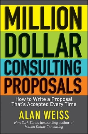 Million Dollar Consulting Proposals How to Write a Proposal That's Accepted Every Time